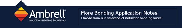 More Bonding Application Notes